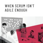 When Scrum Isn't Agile Enough