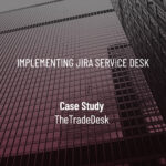 Case Study: Jira Service Desk Implementation at The Trade Desk