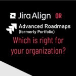 Is Jira Align or Advanced Roadmaps the right tool to scale Agile in my organization?