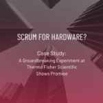 Scrum for Hardware: A Groundbreaking Experiment at Thermo Fisher Scientific Shows Promise
