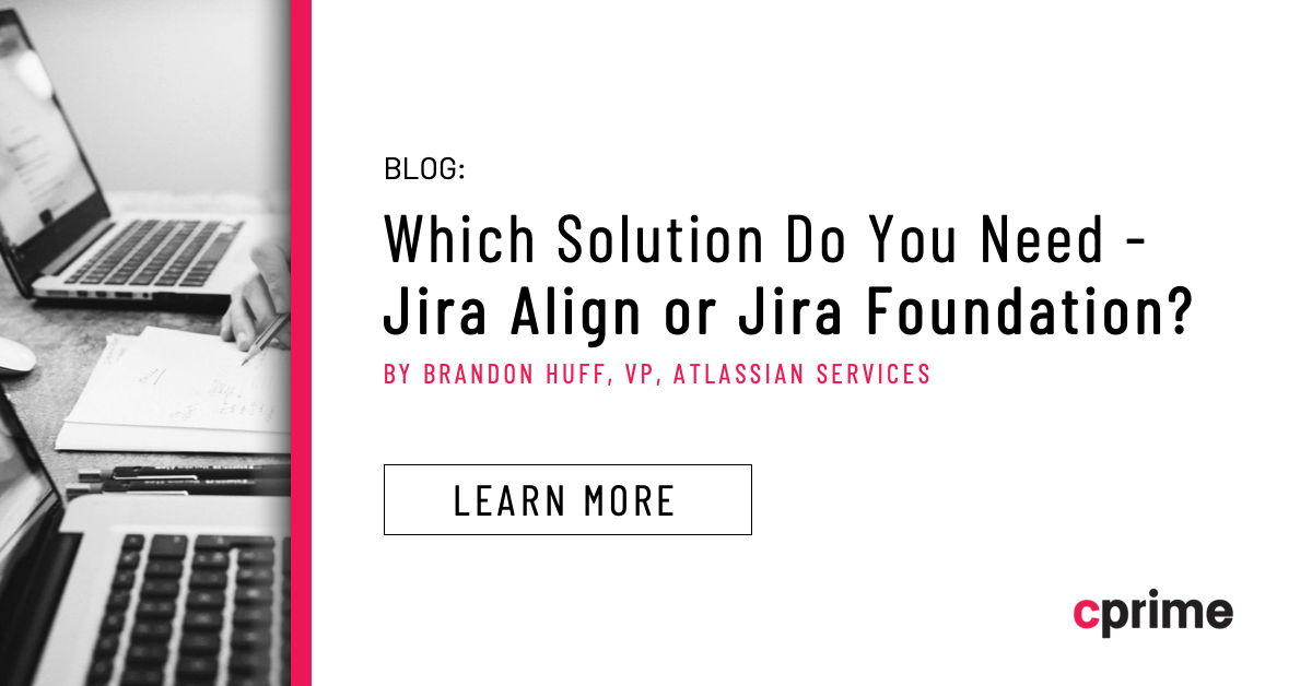 Which Solution Do You Need – Jira Align or Jira Foundation?