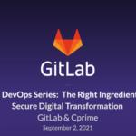Digital DevOps Series: The Right Ingredients for a Secure Digital Transformation w/ GitLab & Cprime